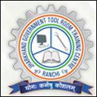 JHARKHAND GOVERNMENT MINI TOOL ROOM & TRAINING CENTRE (JGMTRTC RANCHI) Ranchi